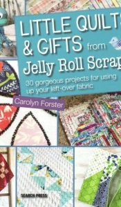 BOOK of the MONTH Feb 2021: Little Quilts and Gifts to make from Jelly Roll Scraps by Carolyn Forster