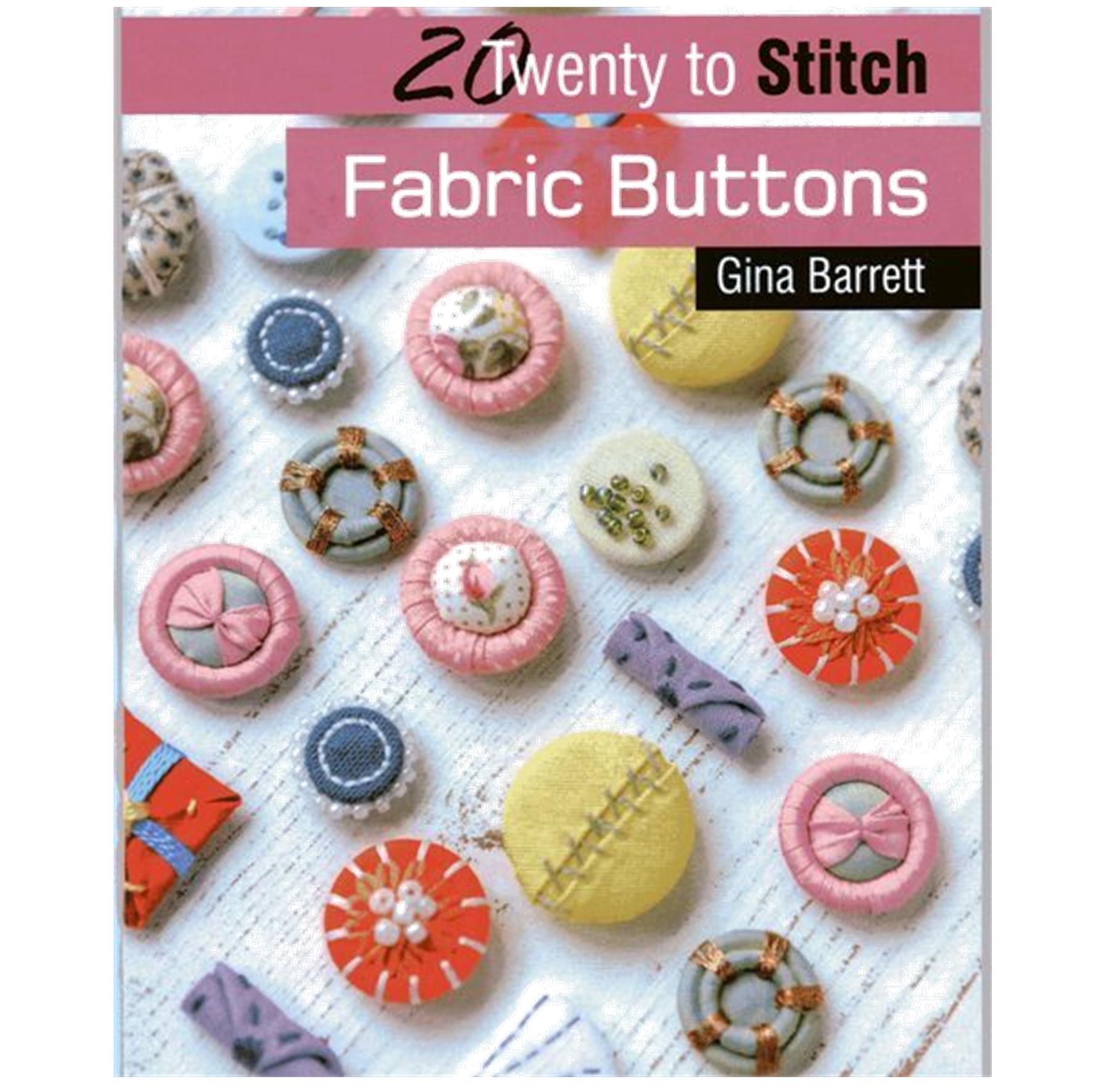 Twenty to Stitch – Fabric Buttons by Gina Barrett bxd