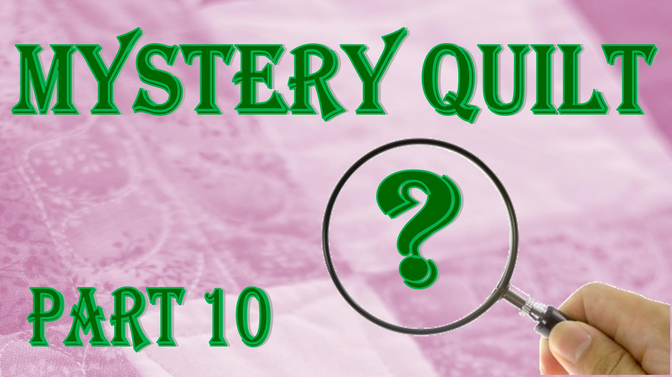 Mystery Quilt - Part 10