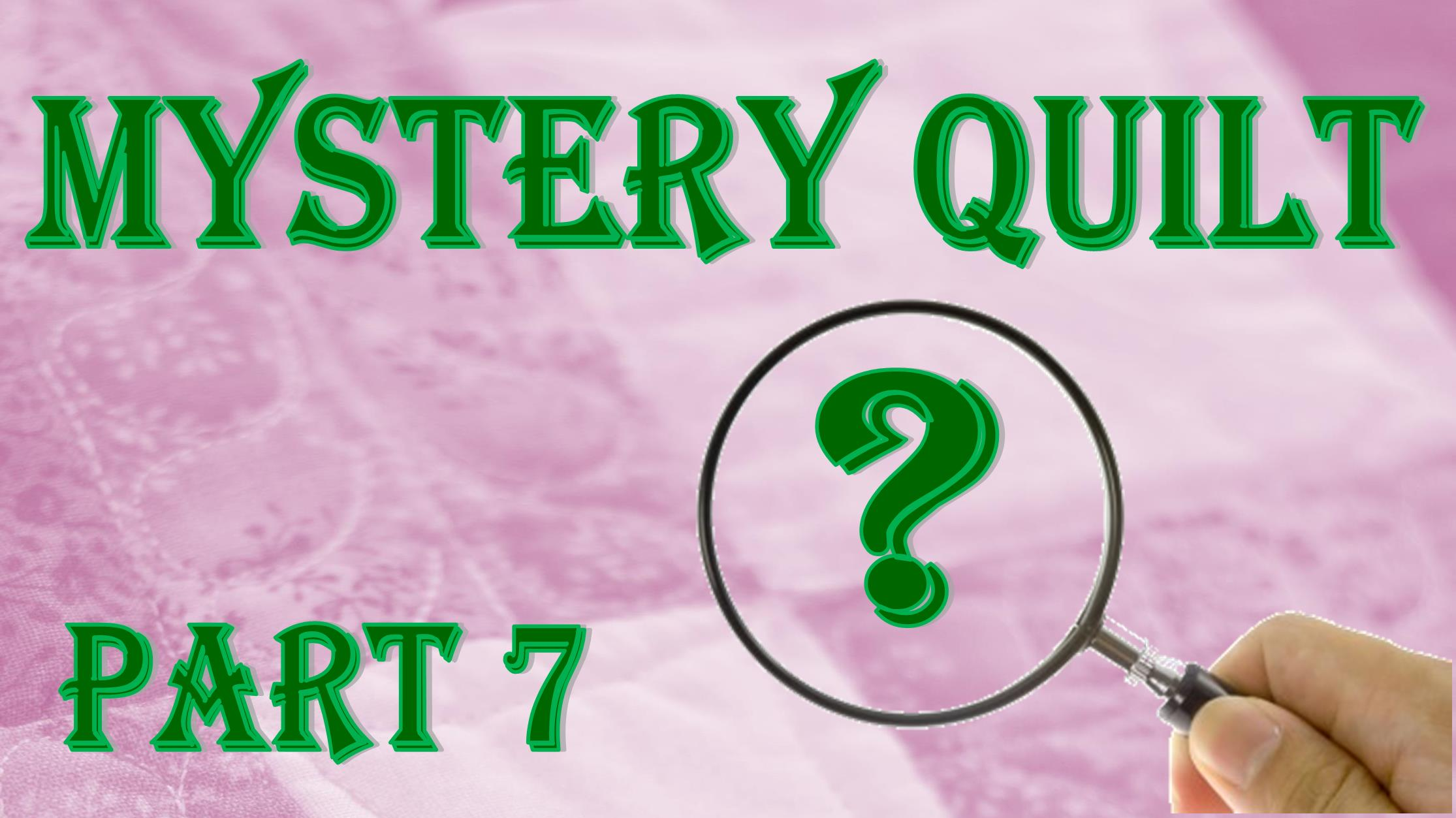 Mystery Quilt - Part 7